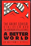 A Better World-The Great Schism, William L. O'Neill, 0671436104
