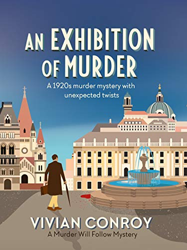 An Exhibition of Murder: A 1920s murder mystery with unexpected twists (Murder Will Follow Book 4) by [Conroy, Vivian]