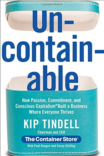 Uncontainable: How Passion, Commitment, and Conscious Capitalism Built a Business Where Everyone Thrives (Business Big Where)