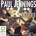 Uncovered Audiobook by Paul Jennings Narrated by Stig Wemyss