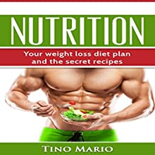 Nutrition: Your Weight Loss Diet Plan and the Secret Recipes Audiobook by Tino Mario Narrated by Christoph Welch