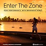 Enter the Zone Session: Peak Performance, with Brainwave Audio | Brain Hacker