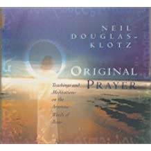 Original Prayer: Teachings and Meditations on the Aramaic Words of Jesus by Neil Douglas-Klotz (2000-01-01)