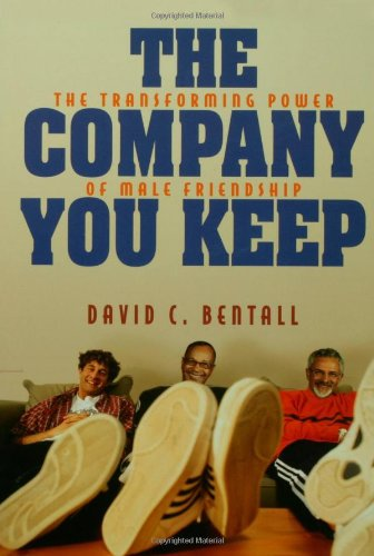 The Company You Keep: The Transforming Power of Male Friendship