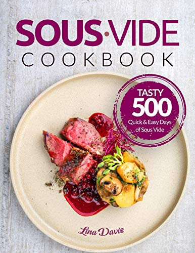 Sous Vide Cookbook: Tasty 500 Quick & Easy Days of Sous Vide Cooking: Cooking Under Pressure: Anova Sous Vide Cookbook: Christmas Recipes: Sous Vide For Beginners: Beginners Guide Sous Vide by Lina  Davis