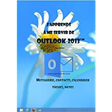 J'apprends à me servir de Outlook 2013: Communiquer avec Outlook 2013 (French Edition)
