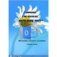 J'apprends à me servir de Outlook 2013: Communiquer avec Outlook 2013 (French Edition)