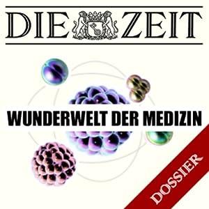Wunderwelt der Medizin (DIE ZEIT) Hörbuch