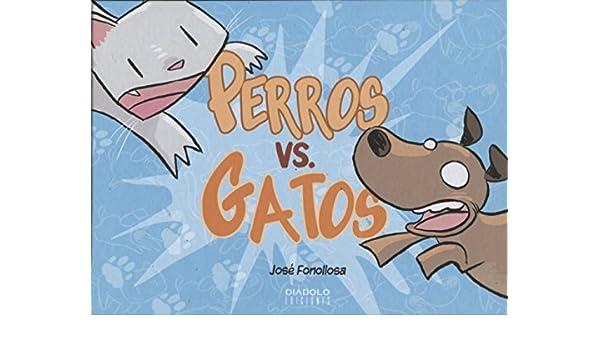 PERROS VS. GATOS: JOSE MIGUEL FONOLLOSA: 9788494819254: Amazon.com: Books