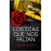 Los días que nos faltan: Con +de 100.000 lectores Diana Scott regresa con una novela romántica, cargada de erotismo. (Stonebridge nº 2) (Spanish Edition)
