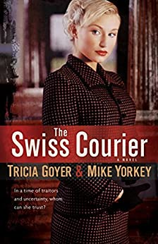 The Swiss Courier: A Novel by [Goyer, Tricia, Yorkey, Mike]