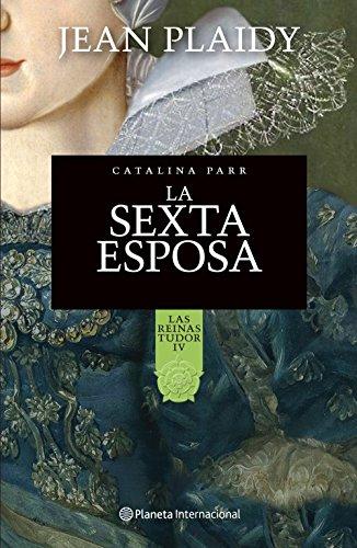 Descargar Libro La Sexta Esposa. Catalina Parr: Las Reinas Tudor Iv Jean Plaidy