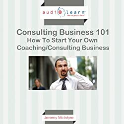 How to Start Your Own Coaching/Consulting Business