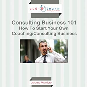 How to Start Your Own Coaching/Consulting Business Audiobook