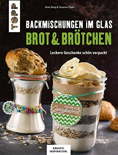 Backmischungen im Glas - Brot und Brötchen (KREATIV.INSPIRATION): Leckere Geschenke schön verpackt