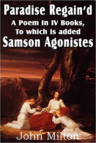 Paradise Regain'd, a Poem in IV Books, to Which Is Added Samson Agonistes