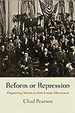 """Chad Pearson, """"Reform or Repression: Organizing America's Anti-Union Movement"""" (U Pennsylvania Press, 2015)"""