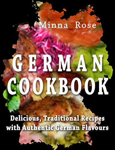German Cookbook: Delicious, Traditional Recipes  with Authentic German Flavours (Cultural Tastes Book 2) by Minna Rose