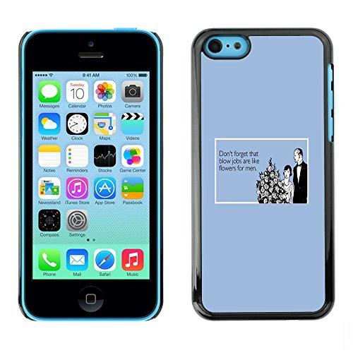 TopCaseStore / caoutchouc Hard Case Housse de protection la Peau - Blowjob Flowers Funny Quote Women Men - Apple iPhone 5C