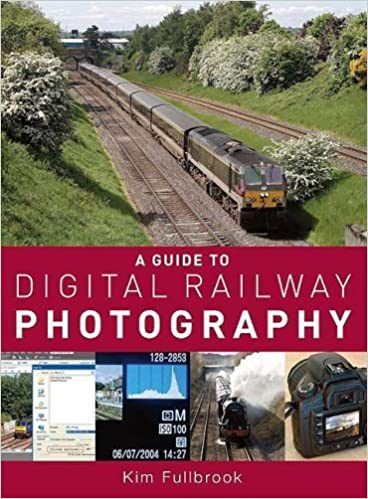 A GUIDE TO DIGITAL RAILWAY PHOTOGRAPHY by Kim Fullbrook (2008-06-03)