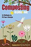 Composting Inside and Out: The comprehensive guide to reusing trash, saving money and enjoying the benefits of organic gardening