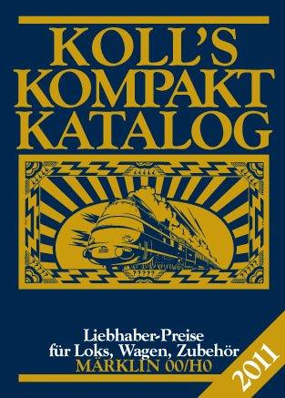 Koll's Kompaktkatalog Märklin 00/H0 2011: Liebhaberpreise für Loks, Wagen, Zubehör