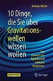 Book cover image for 10 Dinge, die Sie über Gravitationswellen wissen wollen: Von schwächsten Signalen und stärksten Ereignissen (German Edition)