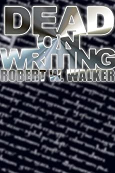 Dead On Writing (The How-To Book for the Dysfunctional in all of us) by [Walker, Robert W.]