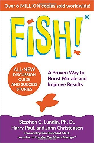 Fish A Remarkable Way To Boost Morale And Improve Results By Stephen C Lundin
