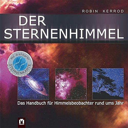 Der Sternenhimmel: Das Handbuch für Himmelsbeobachter rund ums Jahr