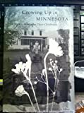 Growing up in Minnesota : Ten Writers Remember Their Childhoods, Anderson, Chester G., 0816609217