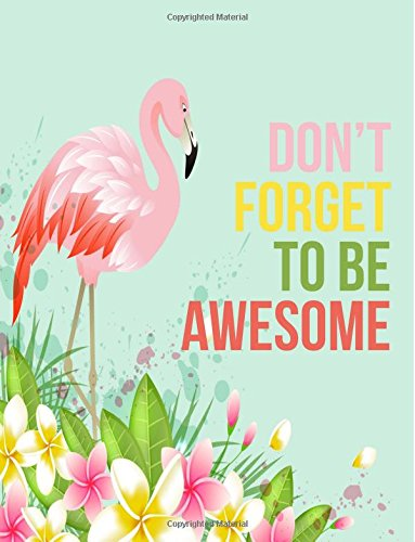 Don\'t Forget to Be Awesome: Pink Flamingo Garden Notebook ...