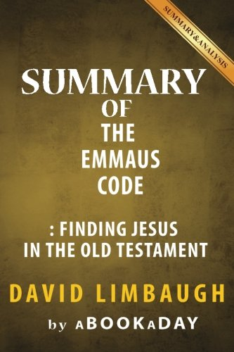 Summary of The Emmaus Code: Finding Jesus in the Old Testament by David Limbaugh