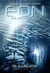 Eon - Das letzte Zeitalter, Band 1: Die Aggregation (Science-Fiction)