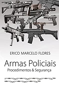 Armas Policiais: Procedimentos & Segurança por [Flores, Erico Marcelo]