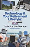 Technology and Your Retirement Lifestyle, Jeffrey Webber, 1601454392