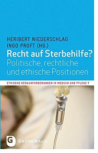 Recht auf Sterbehilfe?: Politische, rechtliche und ethische Positionen (Ethische Herausforderungen in Medizin Und Pflege) (German Edition)