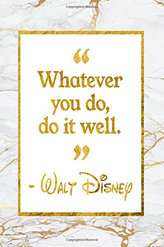 Whatever You Do, Do It Well: Golden Marble Walt Disney Quote Inspirational Notebook