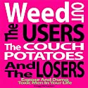 Weed Out the Users the Couch Potatoes and the Losers: Expose and Dump Toxic Men in Your Life: Relationship and Dating Advice for Women, Book 17 Audiobook by Gregg Michaelsen Narrated by RJ Walker