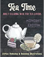 Tea Time   Adult Coloring Book For Tea Lovers   Midnight Edition   Stress Relieving & Relaxing Illustrations: Meditation Antistress Coloring Pages for Grown-Ups (Tea Party Coloring Books) (Adult Coloring Books) (Tea Coloring Books)
