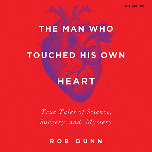 The Man Who Touched His Own Heart: True Tales of Science, Surgery, and Mystery by Hachette Audio