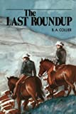 The Last Roundup, B. A. Collier, 1477837639