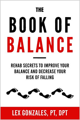 The Book Of Balance: Rehab Secrets To Improve Your Balance And Decrease Your Risk Of Falling. cover