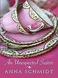 An Unexpected Suitor, Anna Schmidt, 1410424901