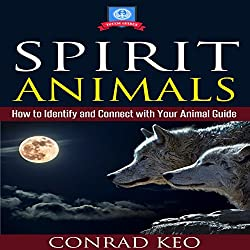 Spirit Animals: How to Identify and Connect with Your Animal Guide