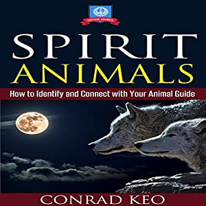 Spirit Animals: How to Identify and Connect with Your Animal Guide Audiobook