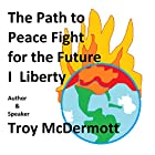 The Path to Peace: Fight for the Future I Liberty Hörbuch von Troy McDermott Gesprochen von: Troy McDermott