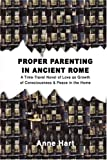 Proper Parenting in Ancient Rome, Anne Hart, 0595429777