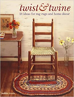 Ordinaire Twist And Twine: 18 Ideas For Rag Rugs And Home Decor: Bobbie Irwin:  0074962007360: Amazon.com: Books