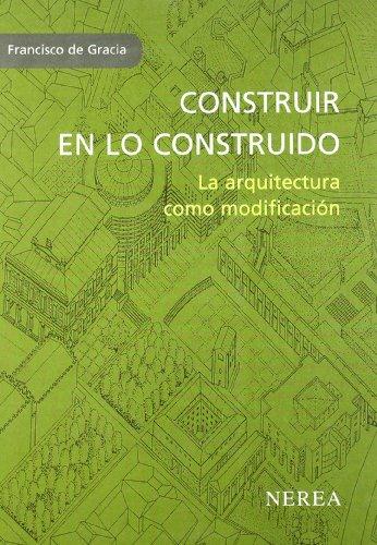 Descargar Libro Construir En Lo Construido: La Arquitectura Como Modificación Francisco De Gracia